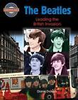 The Beatles: Leading the British Invasion von Diane Dakers (2013, Taschenbuch)