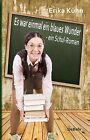 Es war einmal ein blaues Wunder - ein Schul-Roman von Erika Kühn (2012, Taschenbuch)