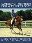 Lungeing the Rider for a Perfect Seat by Linda Benedik (Paperback, 2008)