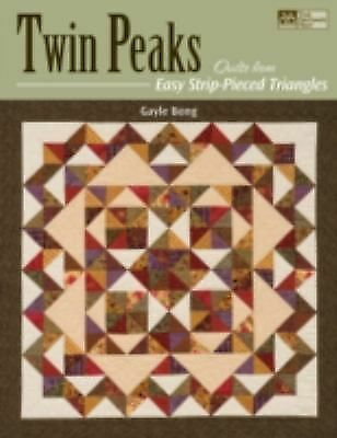Twin Peaks : Quilts from Easy Strip-Pieced Triangles by Gayle Bong (2008,...