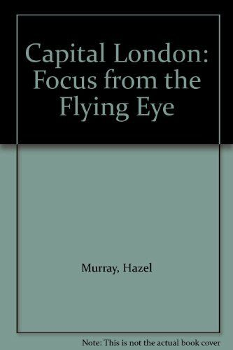 Capital London: Focus from the Flying Eye By  Hazel Murray