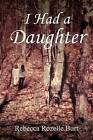 I Had a Daughter by Rebecca Rozelle Burt (Paperback / softback, 2012)