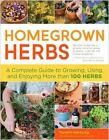 Homegrown Herbs : A Complete Guide to Growing, Using, and Enjoying More Than 100 Herbs by Tammi Hartung (2011, Paperback)