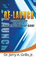 FOG Ser.: Re-Launch : Designing Your New Life in the Kingdom of God by Jerry...