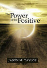 The Power of the Positive by Jason M Taylor (Paperback / softback, 2011)