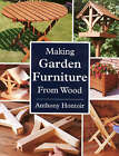 Making Garden Furniture from Wood by Anthony Hontoir (Paperback, 2005)