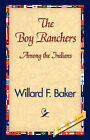 The Boy Ranchers Among the Indians by Willard F Baker (Hardback, 2007)
