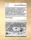 A Narrative of Facts, in Contradiction of the Many Falshoods, Contained in James Thistlethwaite's Address to MR Henry Burgum, in Bonner and Middleton's Bristol Journal, 1775, Respecting a Mock Heroic Poem Entitled the Consultation by Henry Burgum (Paperback / softback, 2010)