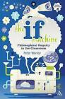 The If Machine: Philosophical Enquiry in the Classroom by Peter Worley (Paperback, 2010)