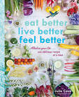 Eat Better, Live Better, Feel Better: Alkalize Your Life... One Delicious Recipe at a Time by Julie Cove (Paperback, 2016)