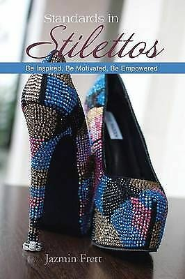 1 of 1 - Standards in Stilettos: Be Inspired, Be Motivated, Be Empowered by Jazmin Frett