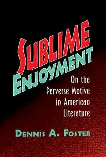 Sublime Enjoyment: On the Perverse Motive in American Literature by Foster: Used