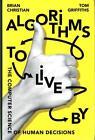 Algorithms to Live by von Tom Griffiths und Brian Christian (2016, Gebundene Ausgabe)