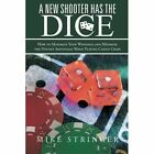 A New Shooter Has the Dice: How to Maximize Your Winnings, and Minimize the House's Advantage When Playing Casino Craps. by Mike Stringer (Paperback / softback, 2013)