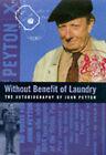 Without Benefit of Laundry: The Autobiography of John Peyton (Lord Peyton of Yeovil) by Lord Peyton (Hardback, 1997)