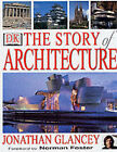 The Story of Architecture by Jonathan Glancey (Hardback, 2000)