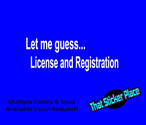 Let Me Guess License and Registration Vinyl Sticker Funny JDM Car Diesel Truck