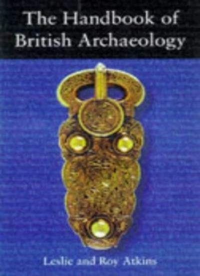 The Handbook of British Archaeology (Guides) By Lesley Adkins, Roy Adkins