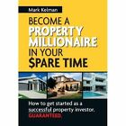Become A Property Millionaire In Your Spare Time by Mark Kelman (Paperback, 2014)