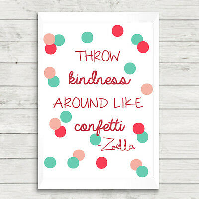 Zoella Throw Kindness Around Like Confetti Quote A4 Print / Zoe Sugg / Giclee