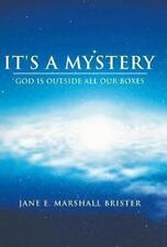 It's a Mystery : God Is Outside All Our Boxes by Jane E. Marshall Brister...