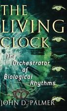 The Living Clock: The Orchestrator of Biological Rhythms: By Palmer, John D.