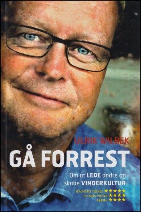 Gå forrest - om at lede og skabe Vinderkultur, Ulrik Wilbæk,