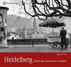 Heidelberg - Bilder, die Geschichten erzählen von Susanne Fiek (2013, Gebundene Ausgabe)