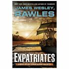 Expatriates : A Novel of the Coming Global Collapse by James Wesley Rawles (2013, Hardcover)