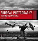 Surreal Photography: Creating the Impossible by Daniela Bowker (Paperback, 2013)