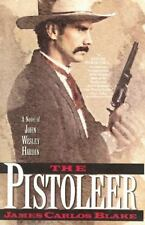 The Pistoleer : A Novel of John Wesley Hardin by James Carlos Blake (2016, Paperback)