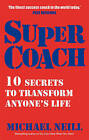Supercoach: 10 Secrets to Transform Anyone's Life by Michael Neill (Paperback, 2009)