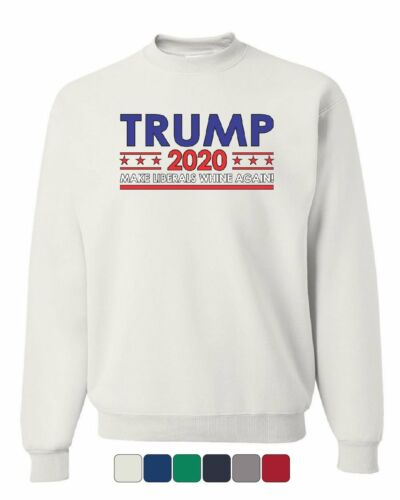 TRUMP 2020 Keep America Great Sweatshirt Make Liberals Whine Again Sweater