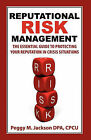 Reputational Risk Management: The Essential Guide to Protecting Your Reputation in Crisis Situations by Cpcu M Peggy Jackson Dpa (Paperback / softback, 2010)