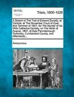 A Sketch of the Trial of Edward Donally, at Carlisle, at the November Court of Oyer and Terminer of 1807, for the Murder of His Wife Catherine Donally, on the Ninth of August, 1807, at East Pennsborough Township, Cumberland County, and Afterwards... by Anonymous (Paperback / softback, 2012)