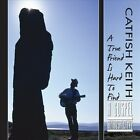 True Friend Is Hard to Find: Gospel Retrospective by Catfish Keith (CD, Oct-2011, Fish Tail Records)