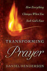 Transforming Prayer: How Everything Changes When You Seek God's Face by Daniel Henderson (Paperback, 2011)