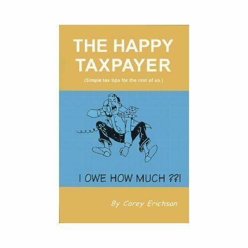 The Happy Taxpayer : Simple Tax Tips for the Rest of Us by Carey Erichson...