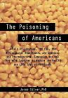 The Poisoning of Americans: A Tale of Congress, the FDA, the Agricultural Department, and Chemical and Pharmaceutical Companies and How They Work by Jacob Silver Phd (Hardback, 2012)