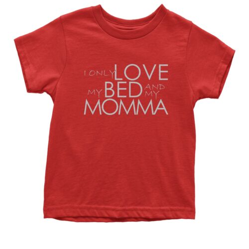 I Only Love My Bed And My Momma Kid/'s T-Shirt