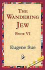 The Wandering Jew, Book VI by Eugene Sue (Hardback, 2006)