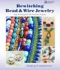 Bewitching Bead and Wire Jewelry : Easy Techniques for 40 Irresistible Projects by Suzanne J. E. Tourtillott (2013, Paperback)