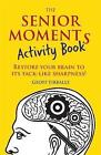 The Senior Moments Activity Book: Restore Your Brain to its Tack-Like Sharpness by Geoff Tibballs (Paperback, 2017)