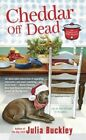 Cheddar off Dead an Undercover Dish Mystery by Julia Buckley 9780425275962