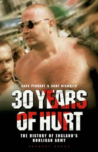 30 Years of Hurt: A History of England's Hooligan Army-Cass Pennant,Andy Nichol