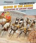 Blood in the Arena: Gladiators of Ancient Rome by Louise Park (Paperback / softback, 2013)
