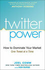 Twitter Power: How to Dominate Your Market One Tweet at a Time by Joel Comm, Ken Burge (Hardback, 2009)
