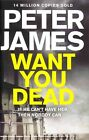 Want You Dead by Peter James (Hardback, 2014)