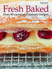 Fresh Baked: Over 80 Tantalizing Recipes for Cakes, Pastries, Biscuits and Breads by Louise Pickford (Paperback, 2008)