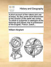 A Short Account of the Nature and Use of Maps. as Also Some Short Discourses of the Division of the Earth Into Zones; To Which Is Subjoined a Catalogue of the Factories and Places Now in Possession of the English, French, Dutch, . by William Alingham (Paperback / softback, 2010)